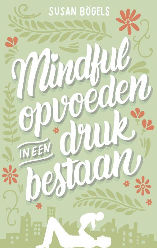 Mindful opvoeden in een druk bestaan - Susan Bögels