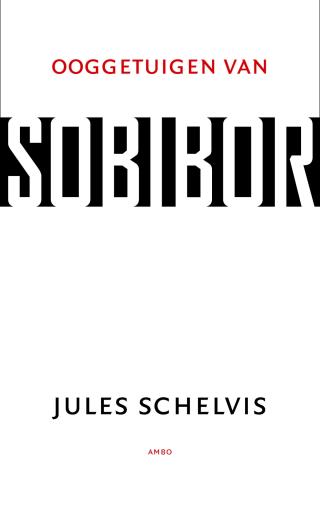 Ooggetuigen van Sobibor - Jules Schelvis
