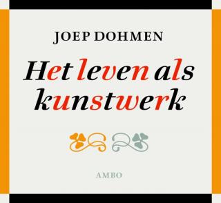 Het leven als kunstwerk - Joep Dohmen