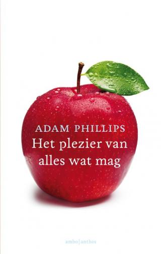 Het plezier van alles wat mag - Adam Phillips