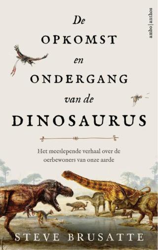 De opkomst en ondergang van de dinosaurus - Steve Brusatte