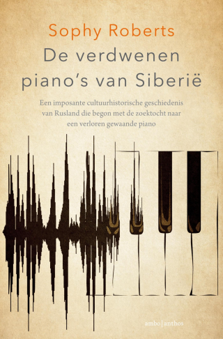 De verdwenen piano's van Siberië - Sophy Roberts