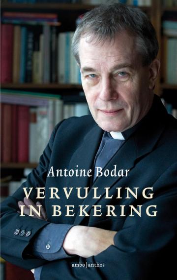 Vervulling in bekering - Antoine Bodar