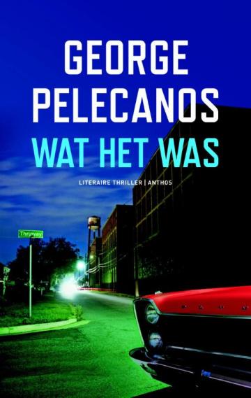 Wat het was - George Pelecanos