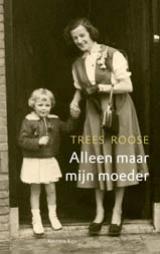 Alleen maar mijn moeder - Trees Roose
