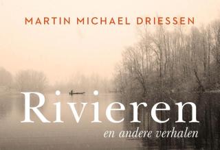 Rivieren en andere verhalen - Martin Michael Driessen
